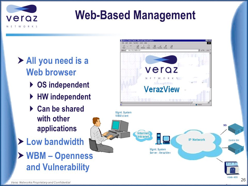 Web-Based Management All you need is a Web browser Low bandwidth