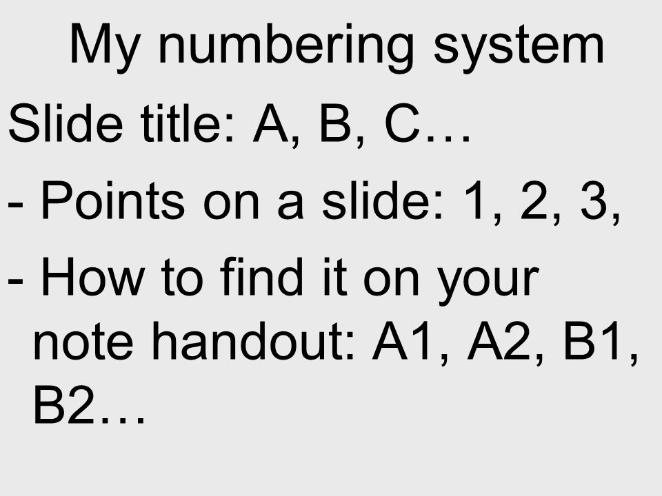 My numbering system Slide title: A, B, C…