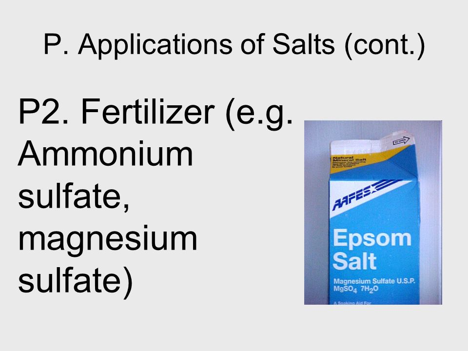 P. Applications of Salts (cont.)