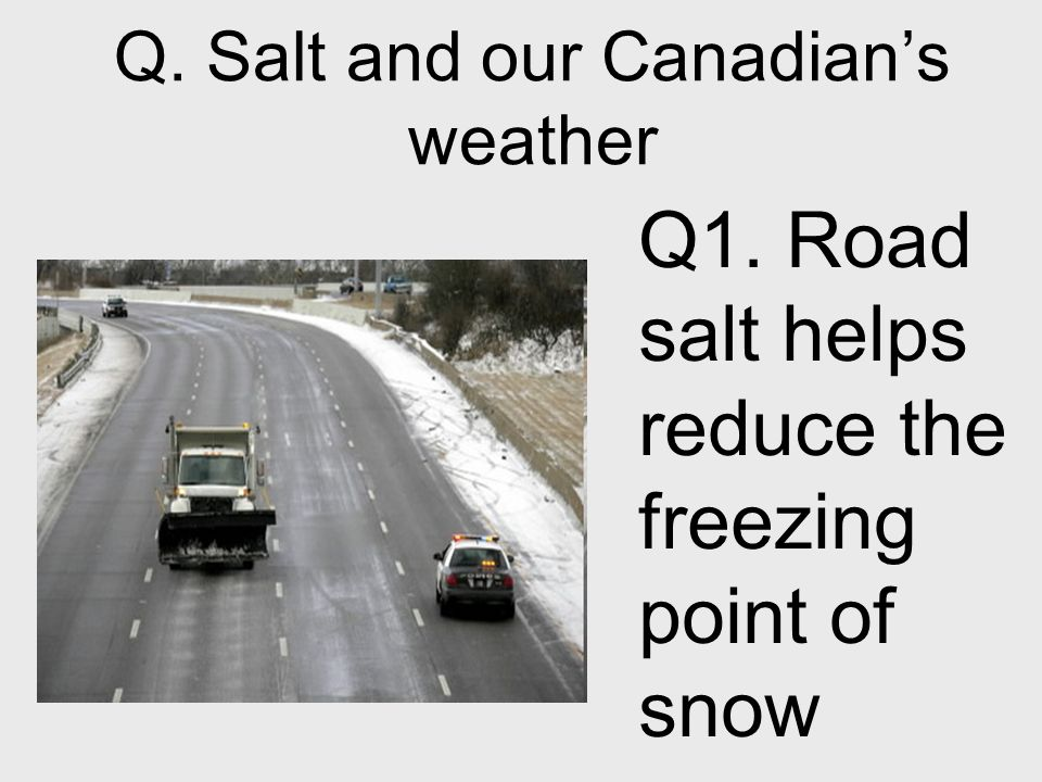 Q. Salt and our Canadian's weather