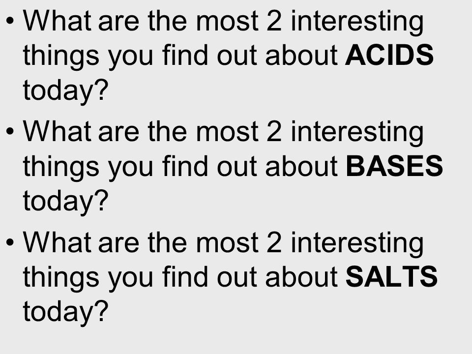 What are the most 2 interesting things you find out about ACIDS today