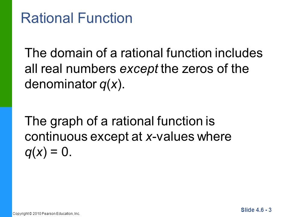 Rational Function The domain of a rational function includes all real numbers except the zeros of the denominator q(x).