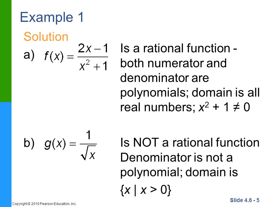 Example 1 Solution. a) b) Is a rational function - both numerator and denominator are polynomials; domain is all real numbers; x2 + 1 ≠ 0.