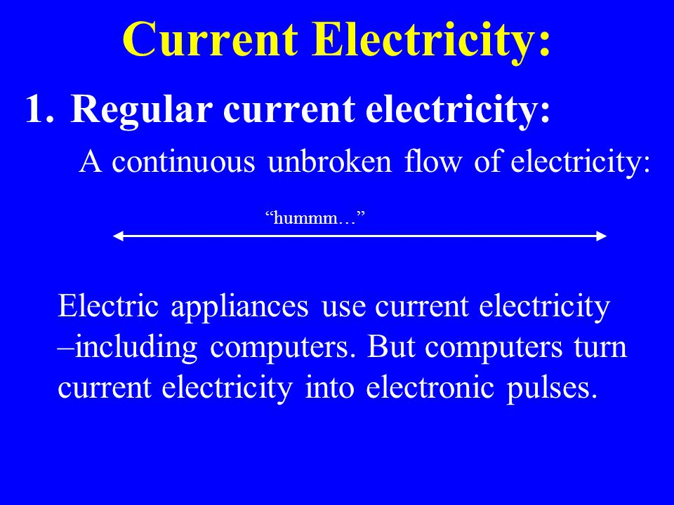Current Electricity: Regular current electricity: