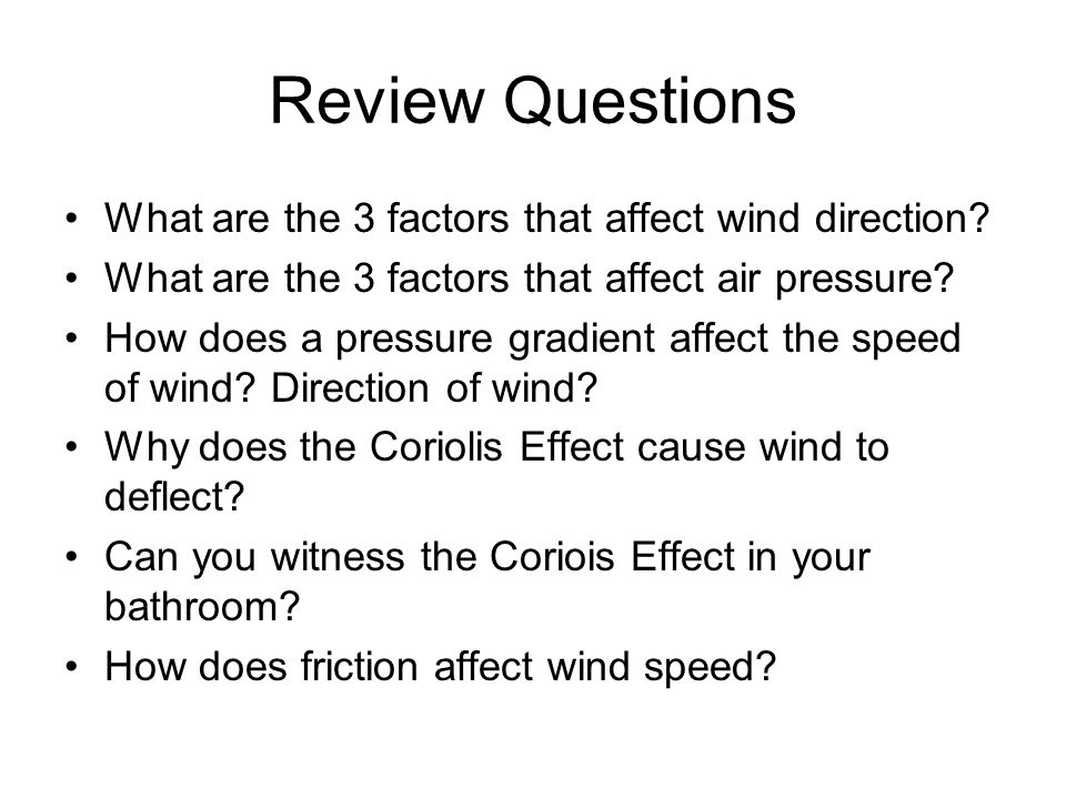 Review Questions What are the 3 factors that affect wind direction
