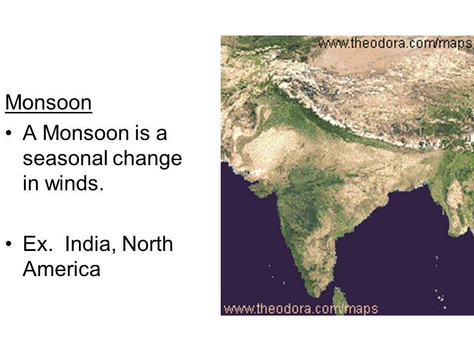 Monsoon A Monsoon is a seasonal change in winds. Ex. India, North America
