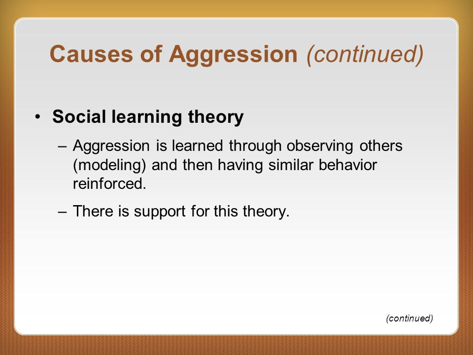 Causes of Aggression (continued)