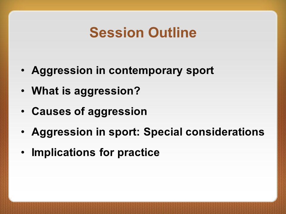 Session Outline Aggression in contemporary sport What is aggression