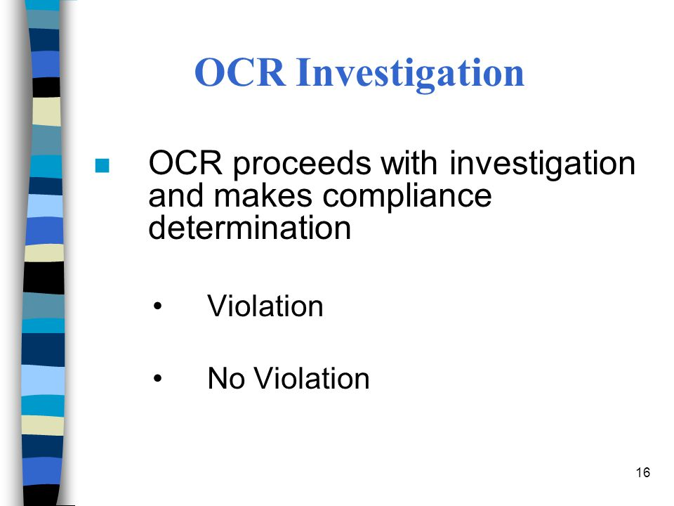 OCR Investigation OCR proceeds with investigation and makes compliance determination.