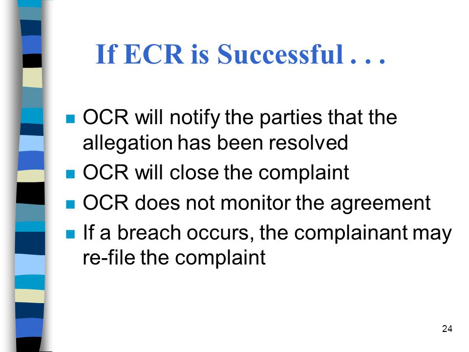 If ECR is Successful . . . OCR will notify the parties that the allegation has been resolved. OCR will close the complaint.