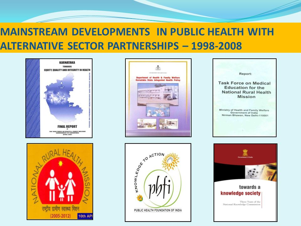 MAINSTREAM DEVELOPMENTS IN PUBLIC HEALTH WITH ALTERNATIVE SECTOR PARTNERSHIPS – 1998-2008