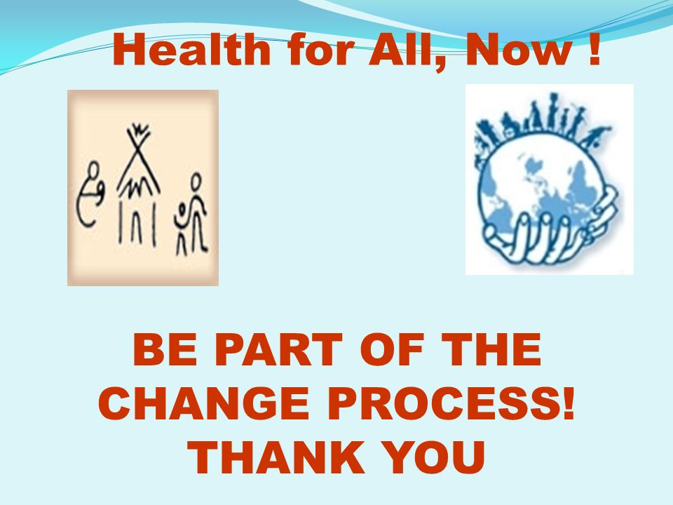 BE PART OF THE CHANGE PROCESS! THANK YOU