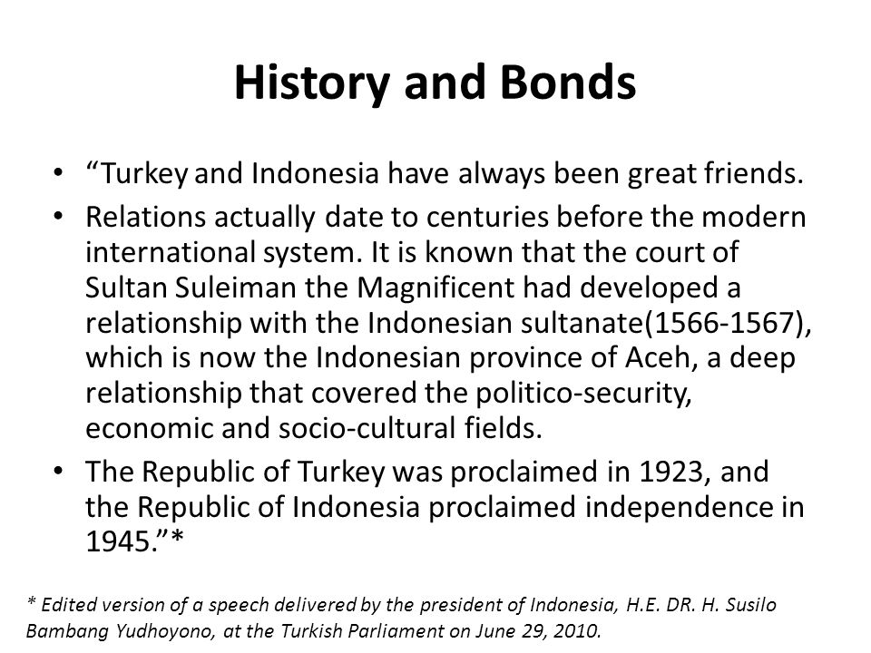 History and Bonds Turkey and Indonesia have always been great friends.