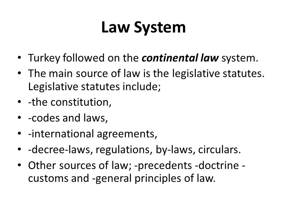 Law System Turkey followed on the continental law system.