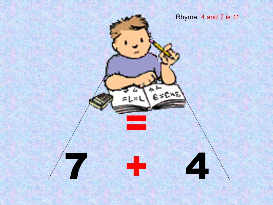 Rhyme: 4 and 7 is 11 11 = 7 + 4