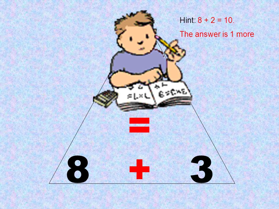 Hint: 8 + 2 = 10. The answer is 1 more 11 = 8 + 3