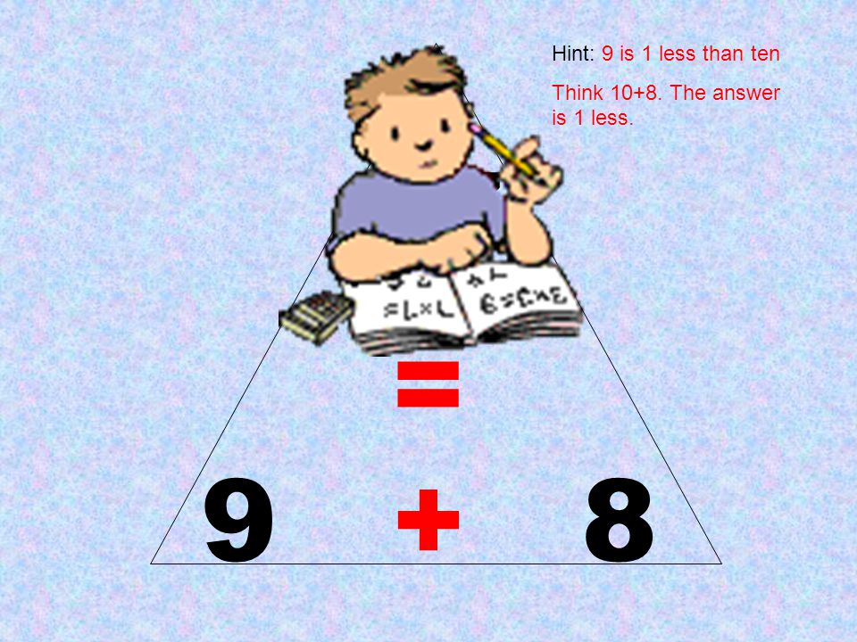17 = 9 + 8 Hint: 9 is 1 less than ten