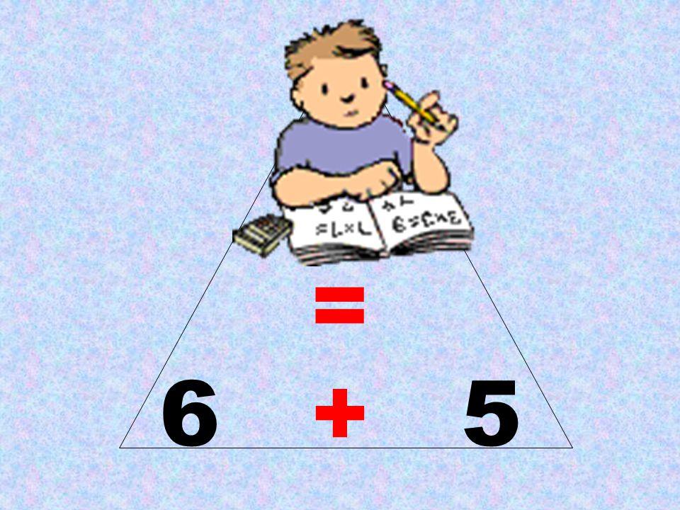 11 = 6 + 5