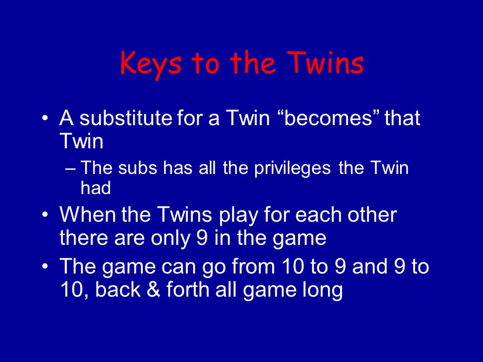 Keys to the Twins A substitute for a Twin becomes that Twin