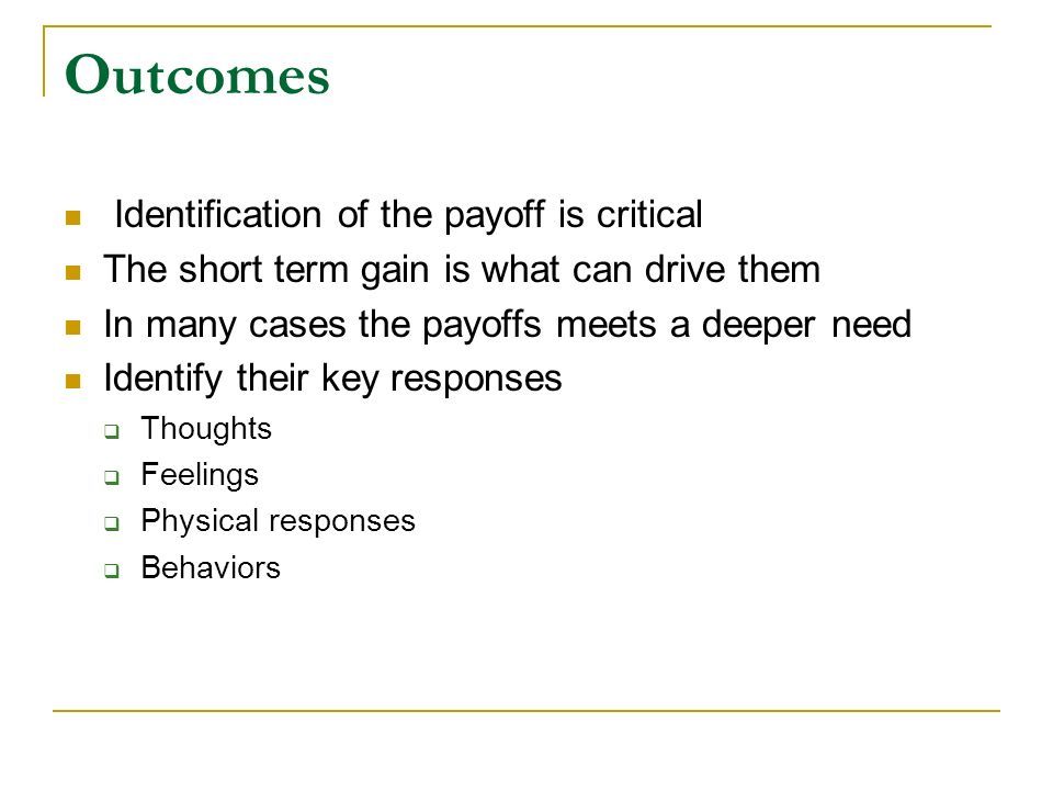 Outcomes Identification of the payoff is critical