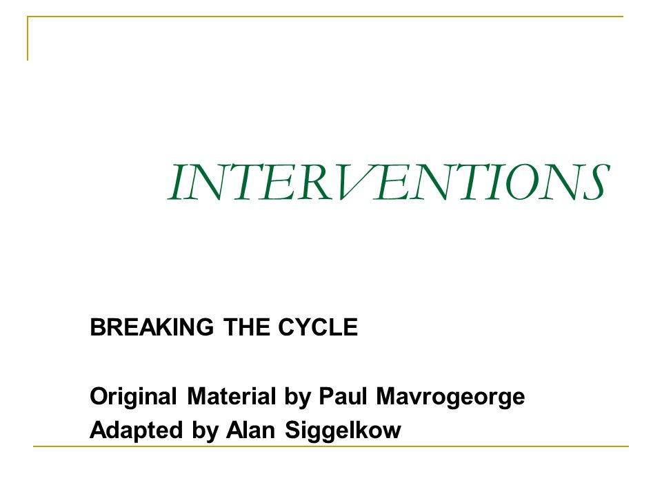 INTERVENTIONS BREAKING THE CYCLE Original Material by Paul Mavrogeorge