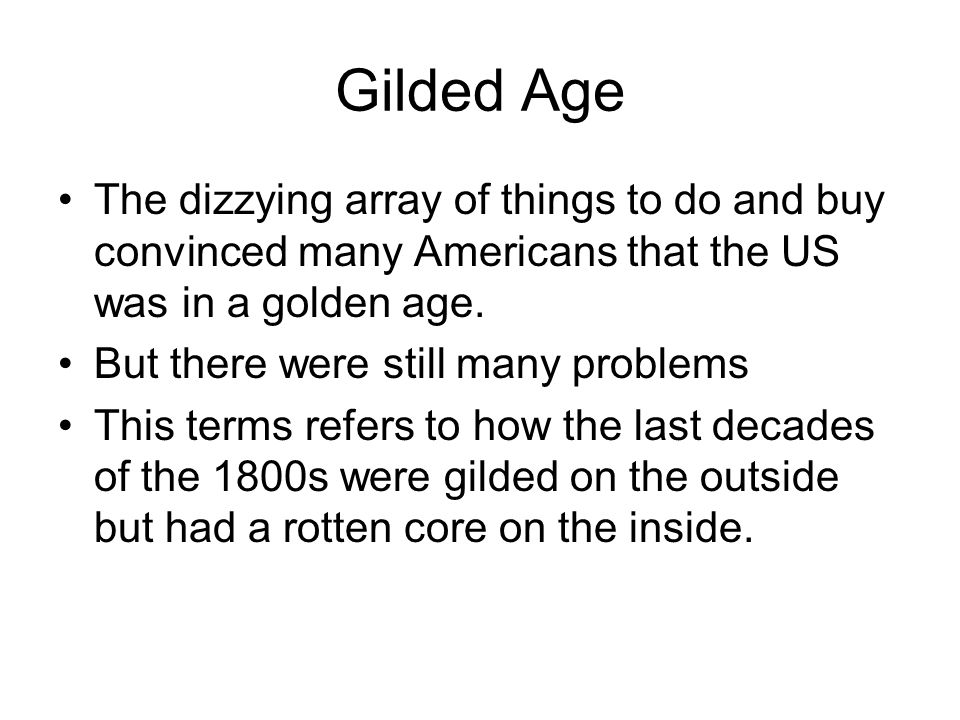 Gilded Age The dizzying array of things to do and buy convinced many Americans that the US was in a golden age.