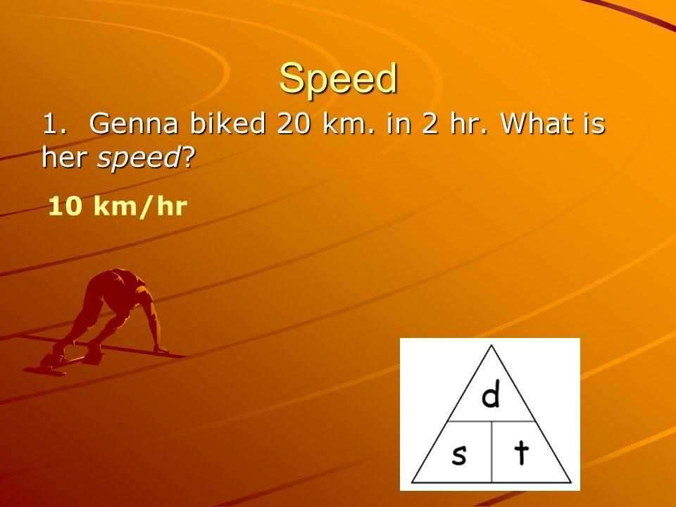 Speed 1. Genna biked 20 km. in 2 hr. What is her speed 10 km/hr