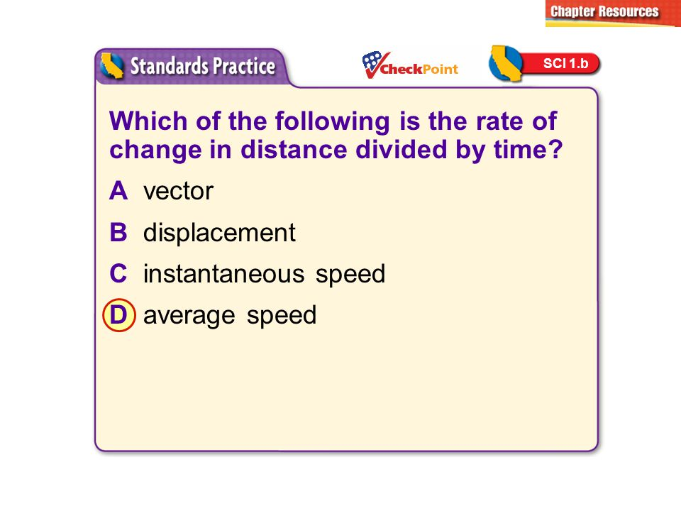 SCI 1.b Which of the following is the rate of change in distance divided by time A vector. B displacement.