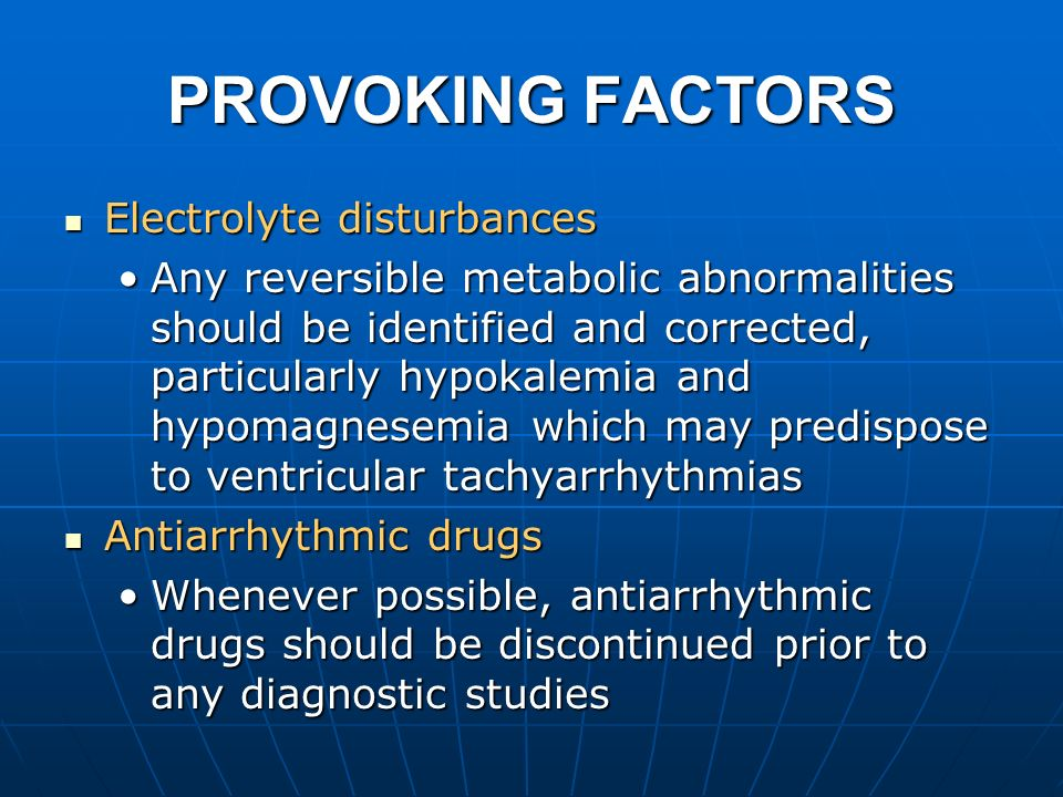 PROVOKING FACTORS Electrolyte disturbances