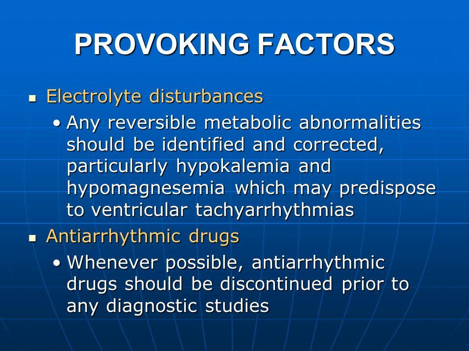 PROVOKING FACTORS Electrolyte disturbances