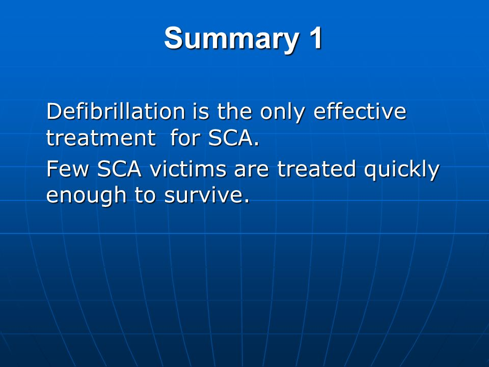 Summary 1 Defibrillation is the only effective treatment for SCA.