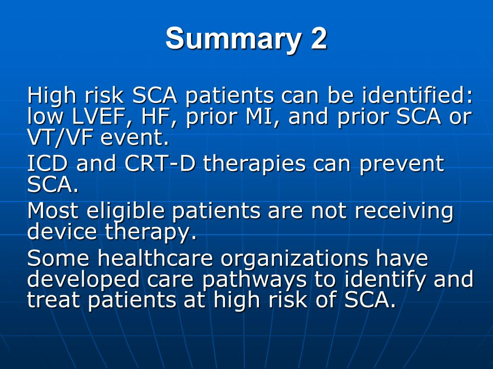 Summary 2 High risk SCA patients can be identified: low LVEF, HF, prior MI, and prior SCA or VT/VF event.