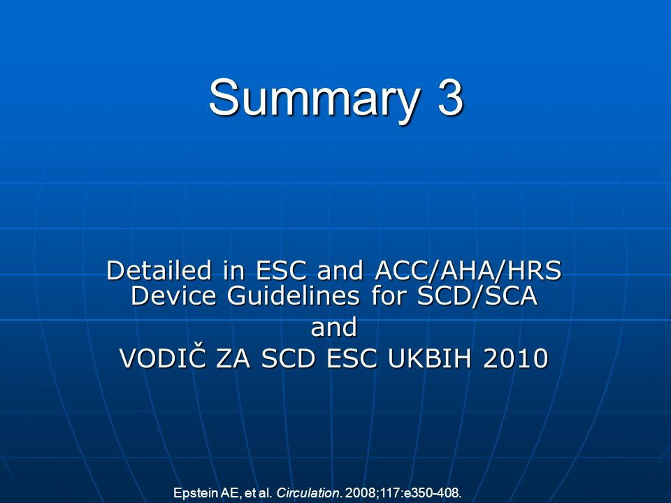 Detailed in ESC and ACC/AHA/HRS Device Guidelines for SCD/SCA