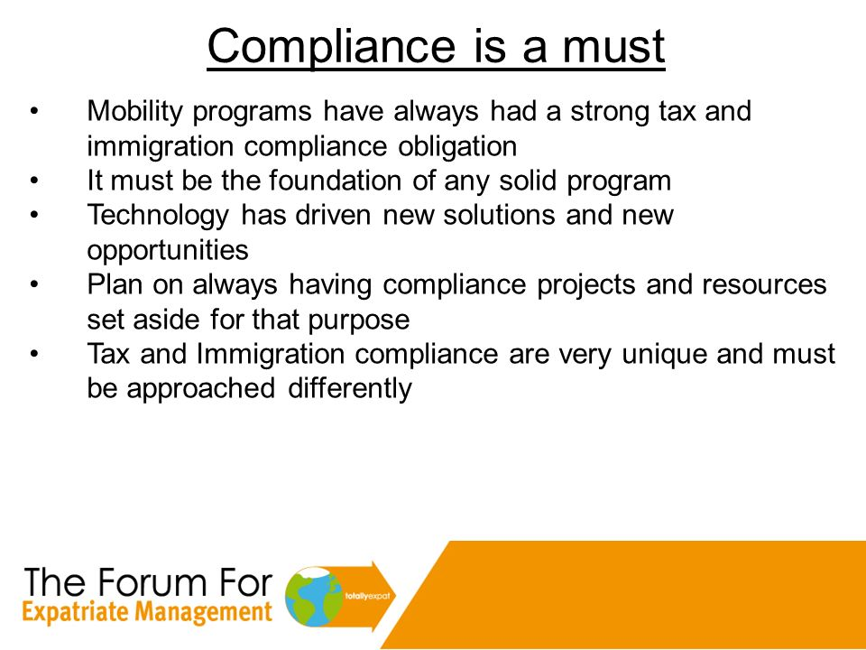 Compliance is a must Mobility programs have always had a strong tax and immigration compliance obligation.