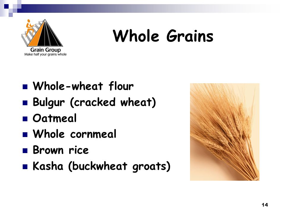 Whole Grains Whole-wheat flour Bulgur (cracked wheat) Oatmeal