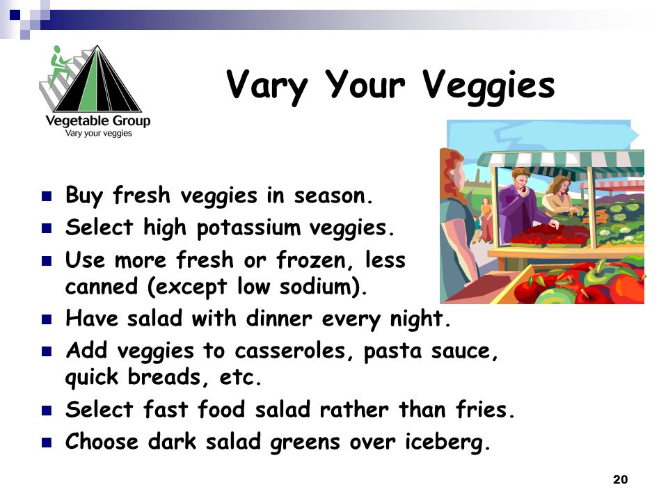 Vary Your Veggies Buy fresh veggies in season.