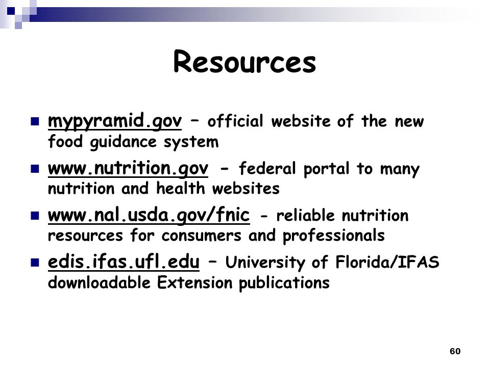 Resources mypyramid.gov – official website of the new food guidance system. www.nutrition.gov - federal portal to many nutrition and health websites.
