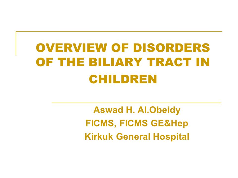 OVERVIEW OF DISORDERS OF THE BILIARY TRACT IN CHILDREN