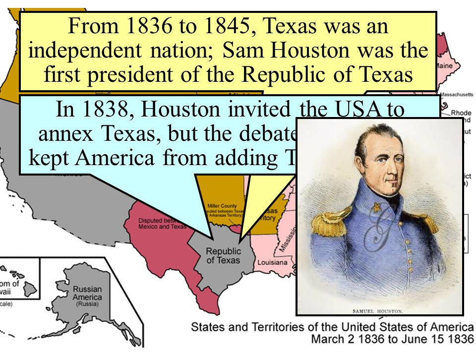 From 1836 to 1845, Texas was an independent nation; Sam Houston was the first president of the Republic of Texas