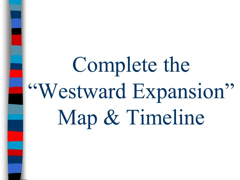 Complete the Westward Expansion Map & Timeline