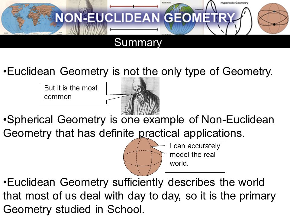 Euclidean Geometry is not the only type of Geometry.