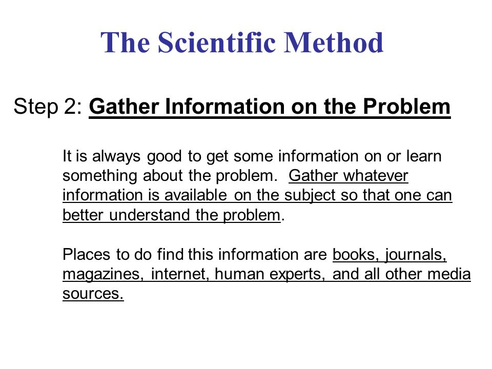 The Scientific Method Step 2: Gather Information on the Problem