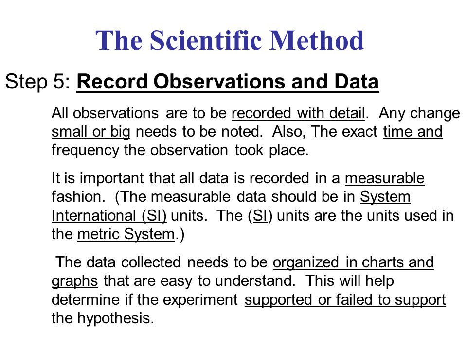 The Scientific Method Step 5: Record Observations and Data