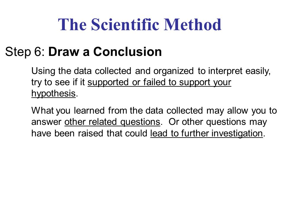 The Scientific Method Step 6: Draw a Conclusion.