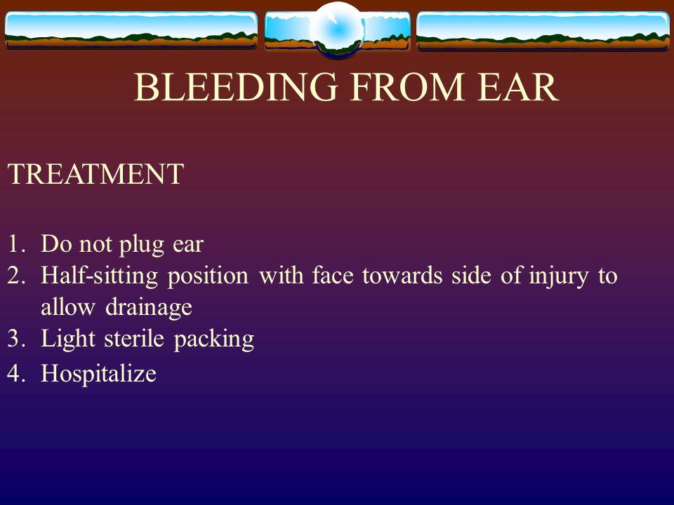 BLEEDING FROM EAR TREATMENT Do not plug ear