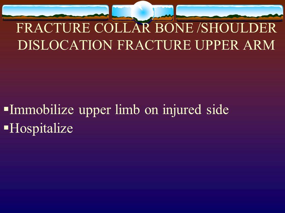 FRACTURE COLLAR BONE /SHOULDER DISLOCATION FRACTURE UPPER ARM