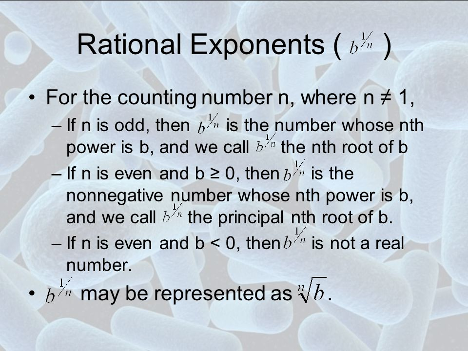Rational Exponents ( ) For the counting number n, where n ≠ 1,