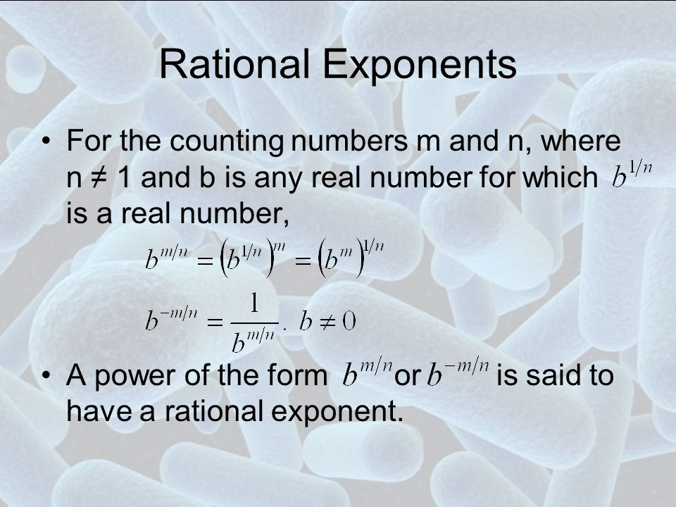 Rational Exponents For the counting numbers m and n, where n ≠ 1 and b is any real number for which is a real number,