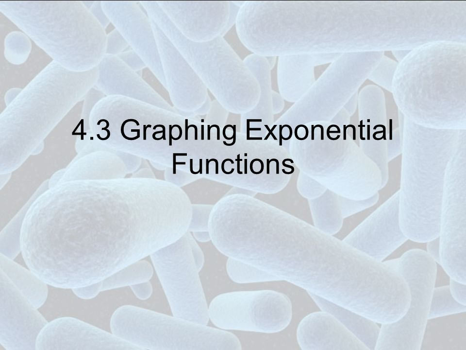 4.3 Graphing Exponential Functions