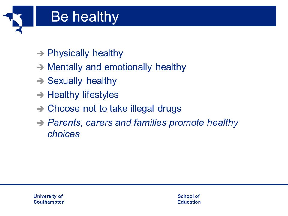 Be healthy Physically healthy Mentally and emotionally healthy